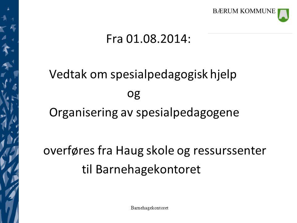 Fra 01.08.2014: Vedtak om spesialpedagogisk hjelp. og. Organisering av spesialpedagogene. overføres fra Haug skole og ressurssenter.