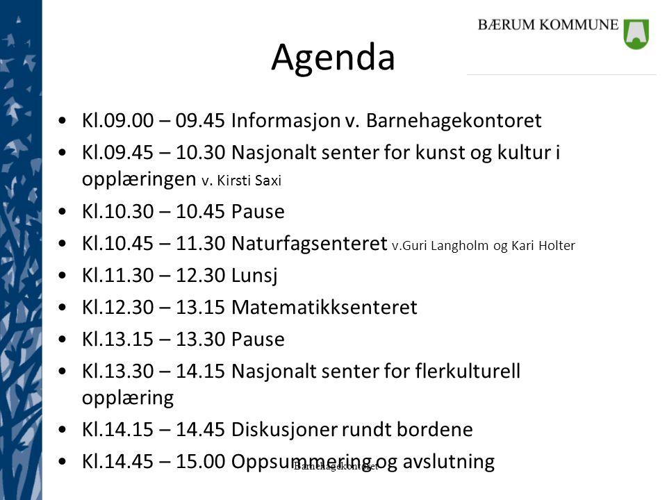 Agenda Kl.09.00 – 09.45 Informasjon v. Barnehagekontoret