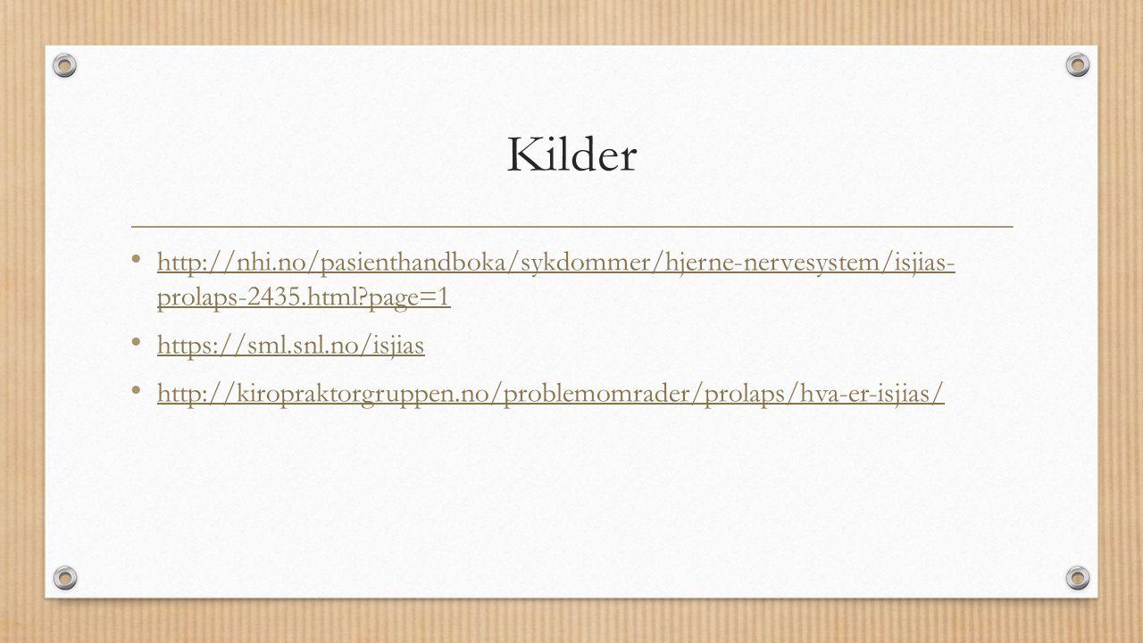 Kilder http://nhi.no/pasienthandboka/sykdommer/hjerne-nervesystem/isjias- prolaps-2435.html page=1.