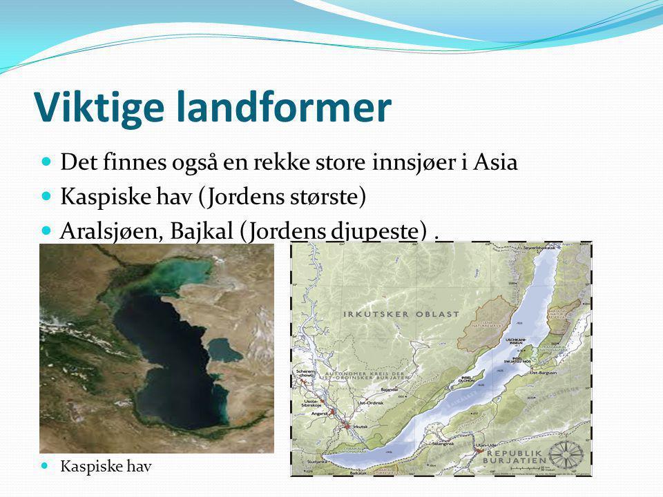 Viktige landformer Det finnes også en rekke store innsjøer i Asia