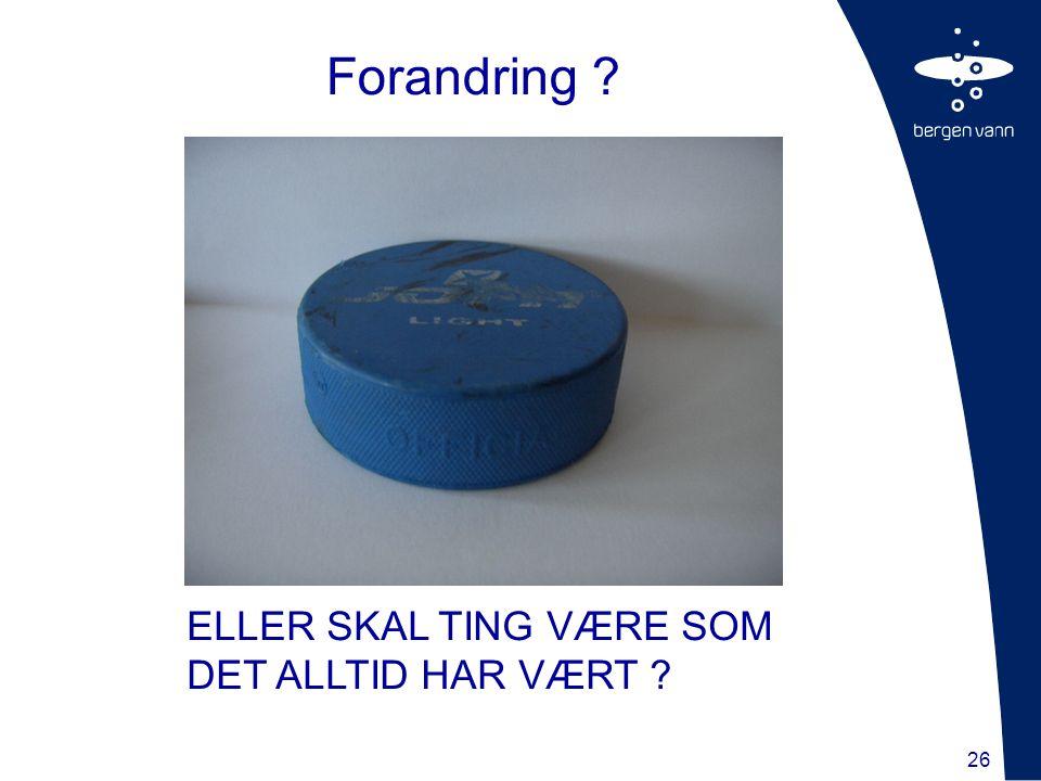 Forandring ELLER SKAL TING VÆRE SOM DET ALLTID HAR VÆRT 26