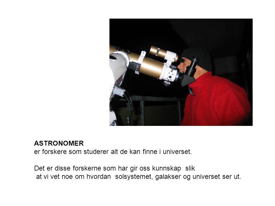 ASTRONOMER er forskere som studerer alt de kan finne i universet. Det er disse forskerne som har gir oss kunnskap slik.