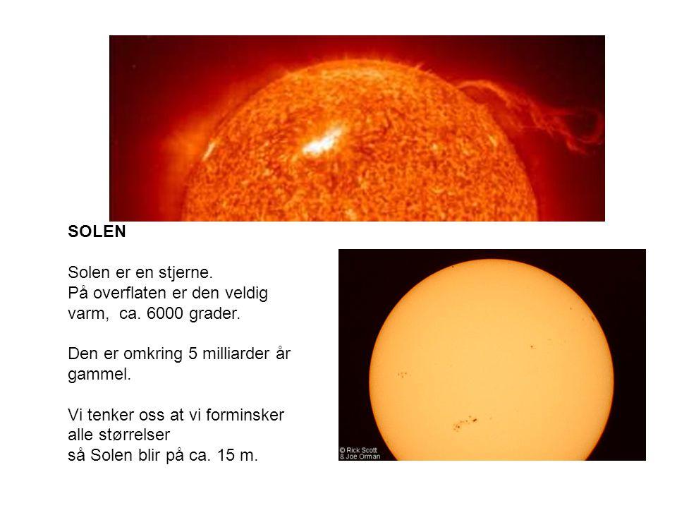 SOLEN Solen er en stjerne. På overflaten er den veldig varm, ca. 6000 grader. Den er omkring 5 milliarder år gammel.