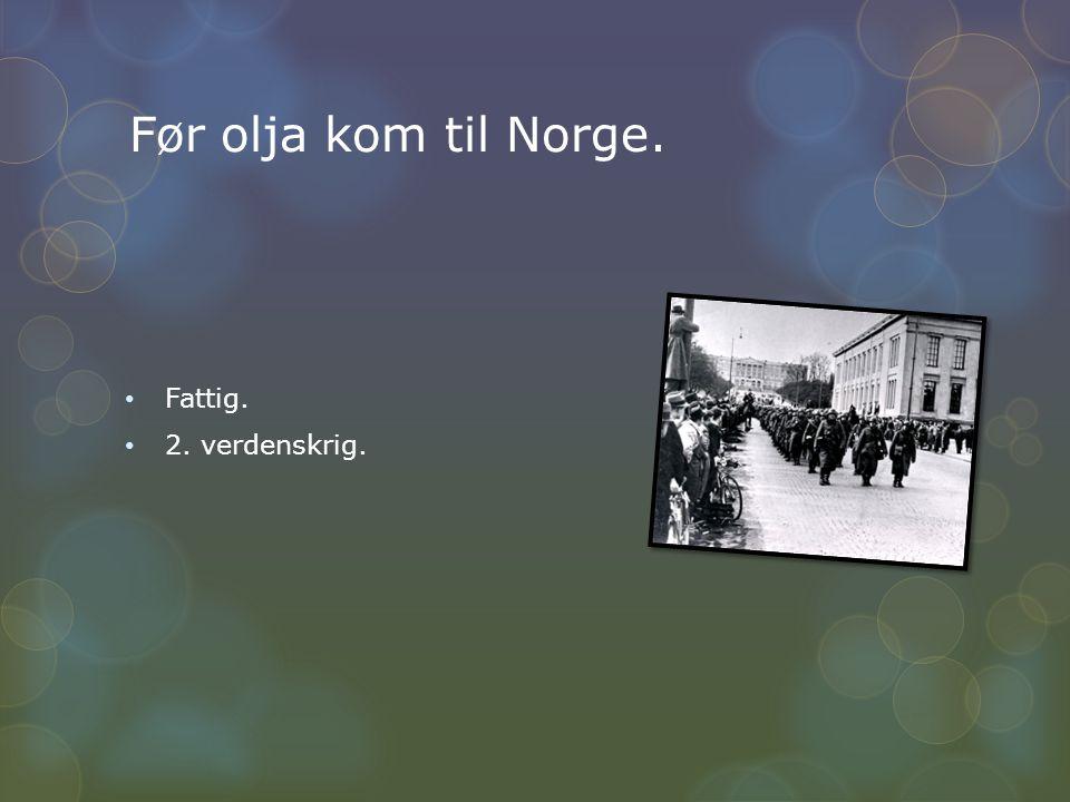 Før olja kom til Norge. Fattig. 2. verdenskrig.