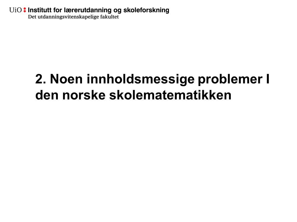2. Noen innholdsmessige problemer I den norske skolematematikken