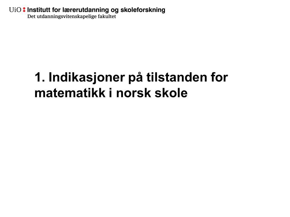 1. Indikasjoner på tilstanden for matematikk i norsk skole