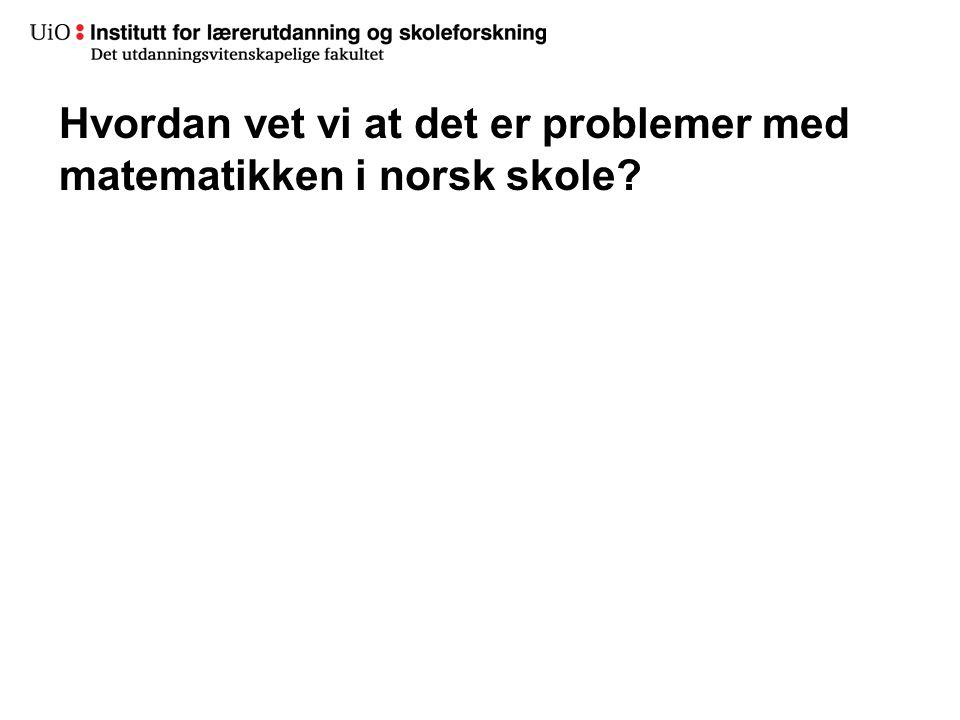 Hvordan vet vi at det er problemer med matematikken i norsk skole
