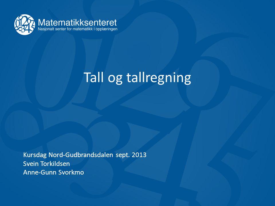 Tall og tallregning Kursdag Nord-Gudbrandsdalen sept. 2013