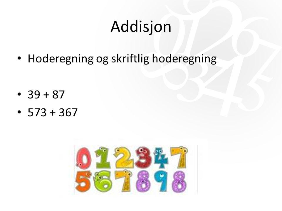 Addisjon Hoderegning og skriftlig hoderegning 39 + 87 573 + 367