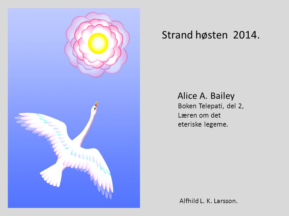 Strand høsten 2014. Alice A. Bailey Boken Telepati, del 2,