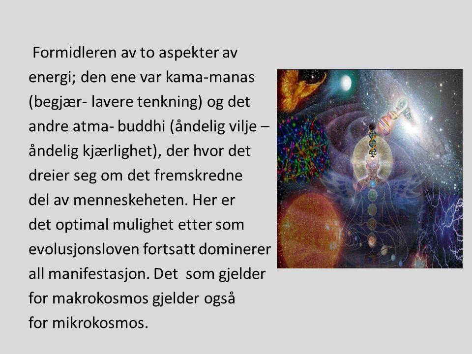 Formidleren av to aspekter av energi; den ene var kama-manas (begjær- lavere tenkning) og det andre atma- buddhi (åndelig vilje – åndelig kjærlighet), der hvor det dreier seg om det fremskredne del av menneskeheten.