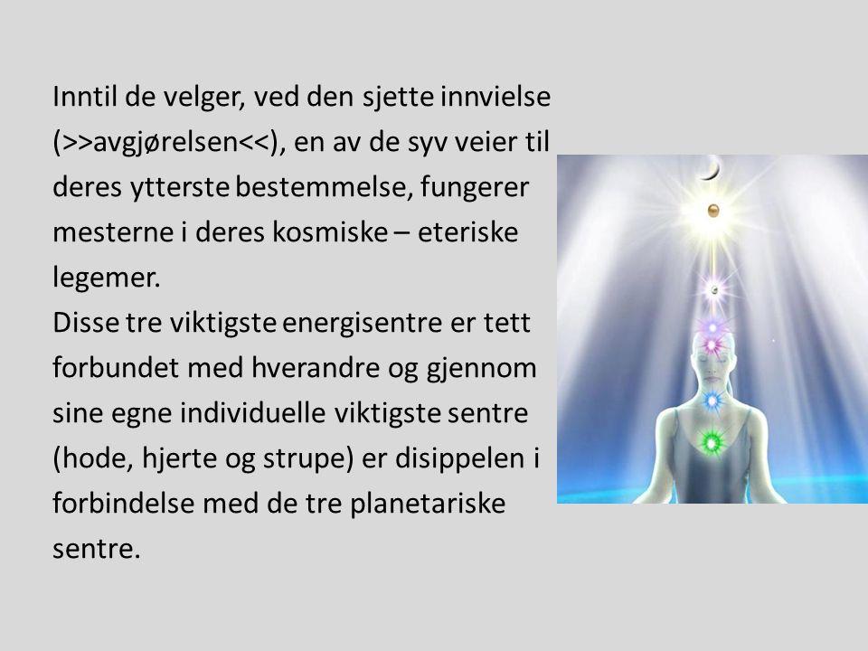 Inntil de velger, ved den sjette innvielse (>>avgjørelsen<<), en av de syv veier til deres ytterste bestemmelse, fungerer mesterne i deres kosmiske – eteriske legemer.