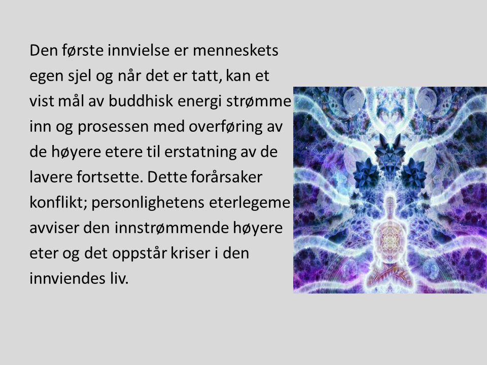 Den første innvielse er menneskets egen sjel og når det er tatt, kan et vist mål av buddhisk energi strømme inn og prosessen med overføring av de høyere etere til erstatning av de lavere fortsette.