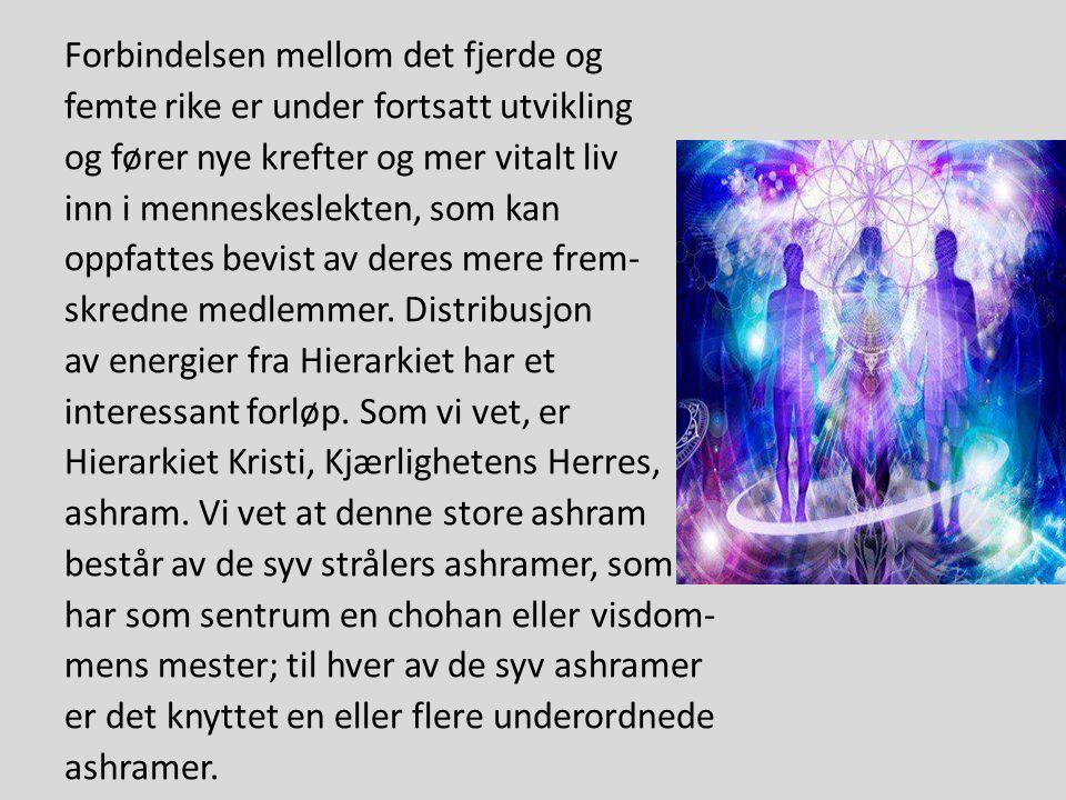 Forbindelsen mellom det fjerde og femte rike er under fortsatt utvikling og fører nye krefter og mer vitalt liv inn i menneskeslekten, som kan oppfattes bevist av deres mere frem- skredne medlemmer.