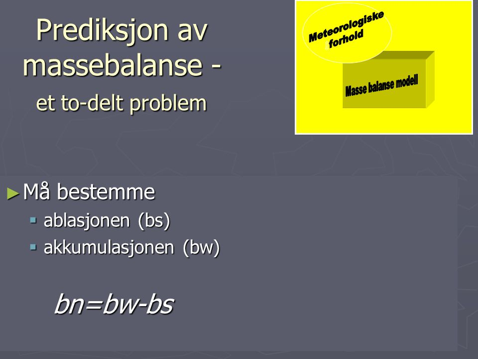 Prediksjon av massebalanse - et to-delt problem