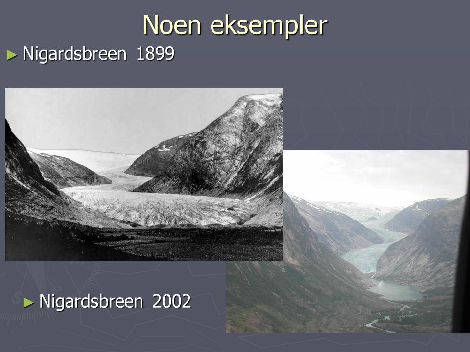Noen eksempler Nigardsbreen 1899 Nigardsbreen 2002