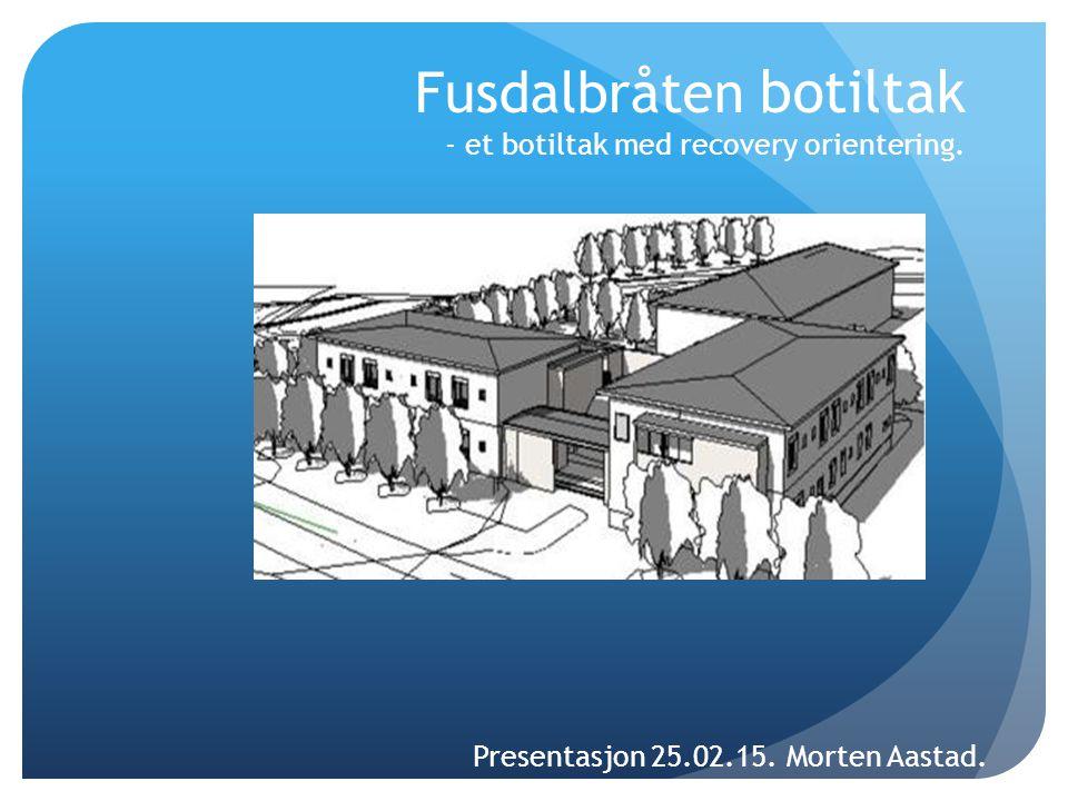 Fusdalbråten botiltak - et botiltak med recovery orientering.