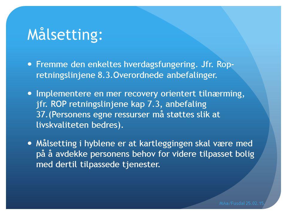 Målsetting: Fremme den enkeltes hverdagsfungering. Jfr. Rop- retningslinjene 8.3.Overordnede anbefalinger.