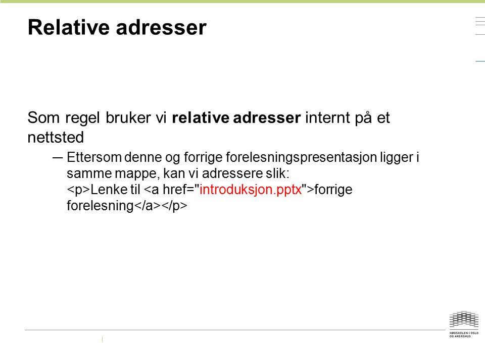 Relative adresser Som regel bruker vi relative adresser internt på et nettsted.