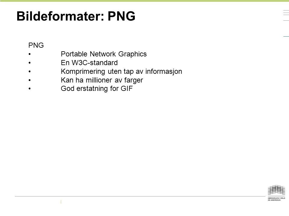 Bildeformater: PNG PNG Portable Network Graphics En W3C-standard