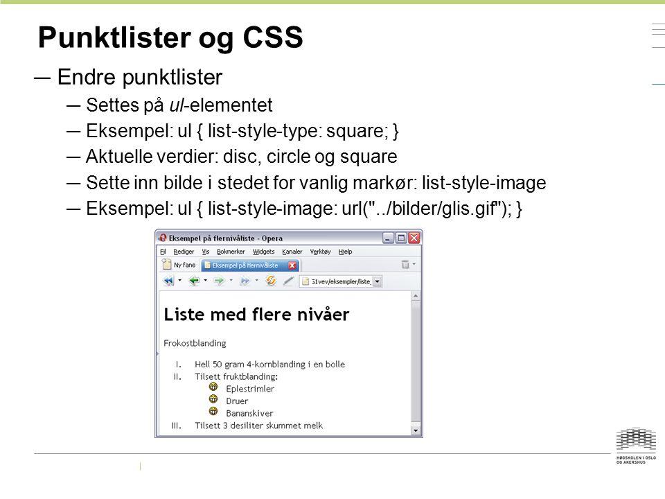 Punktlister og CSS Endre punktlister Settes på ul-elementet