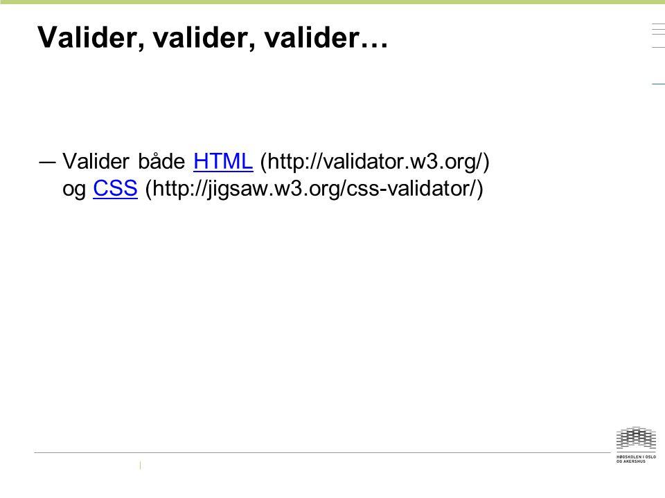 Valider, valider, valider…