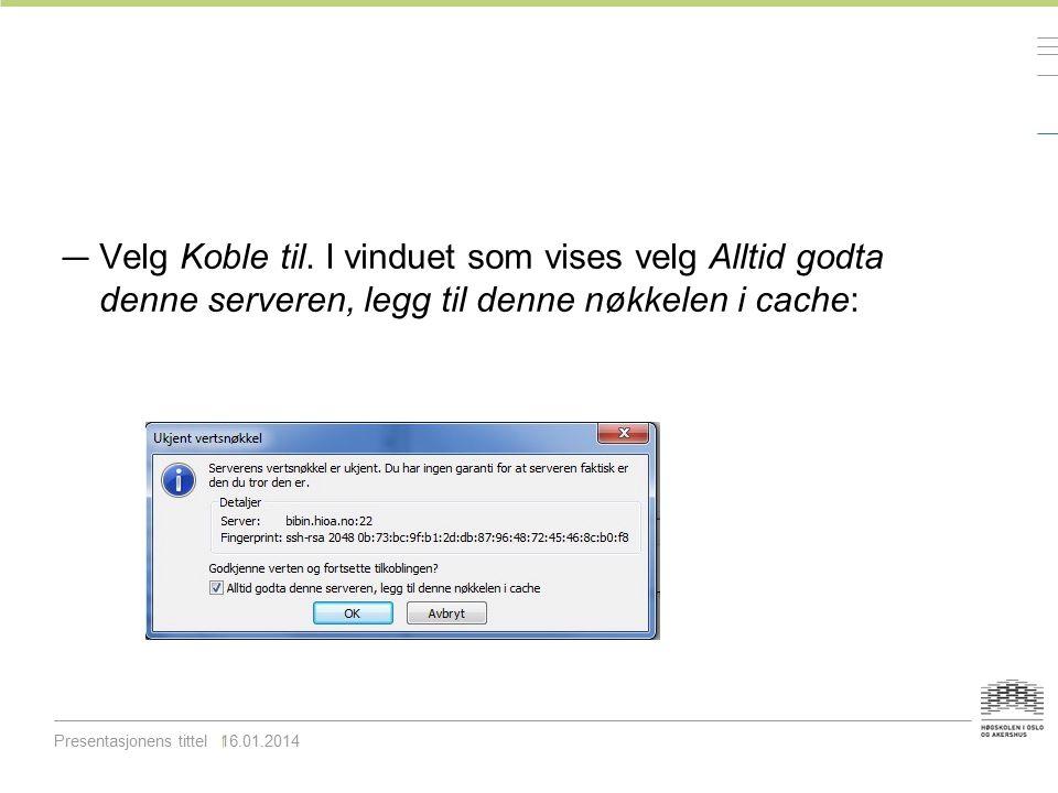 Velg Koble til. I vinduet som vises velg Alltid godta denne serveren, legg til denne nøkkelen i cache: