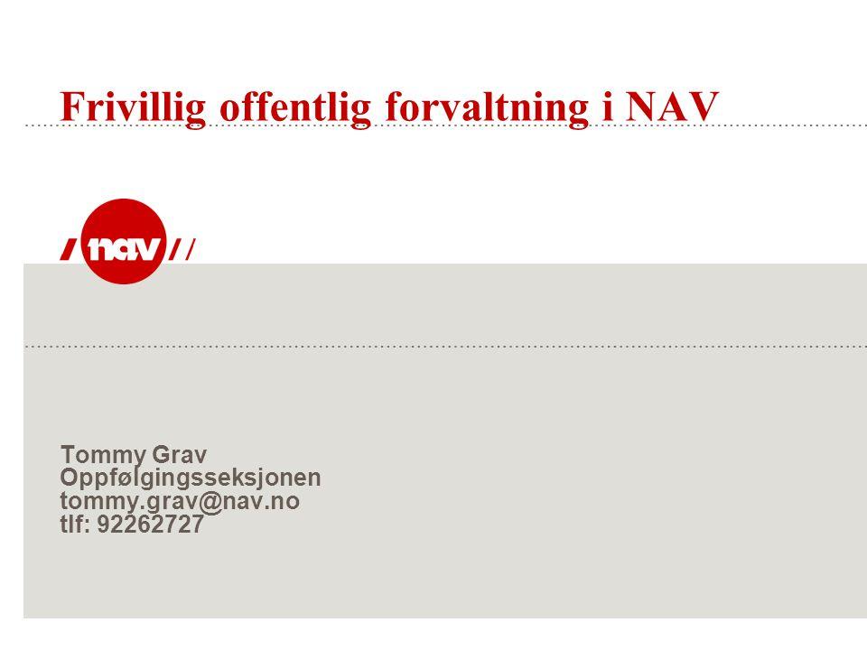 Tommy Grav Oppfølgingsseksjonen tommy.grav@nav.no tlf: 92262727