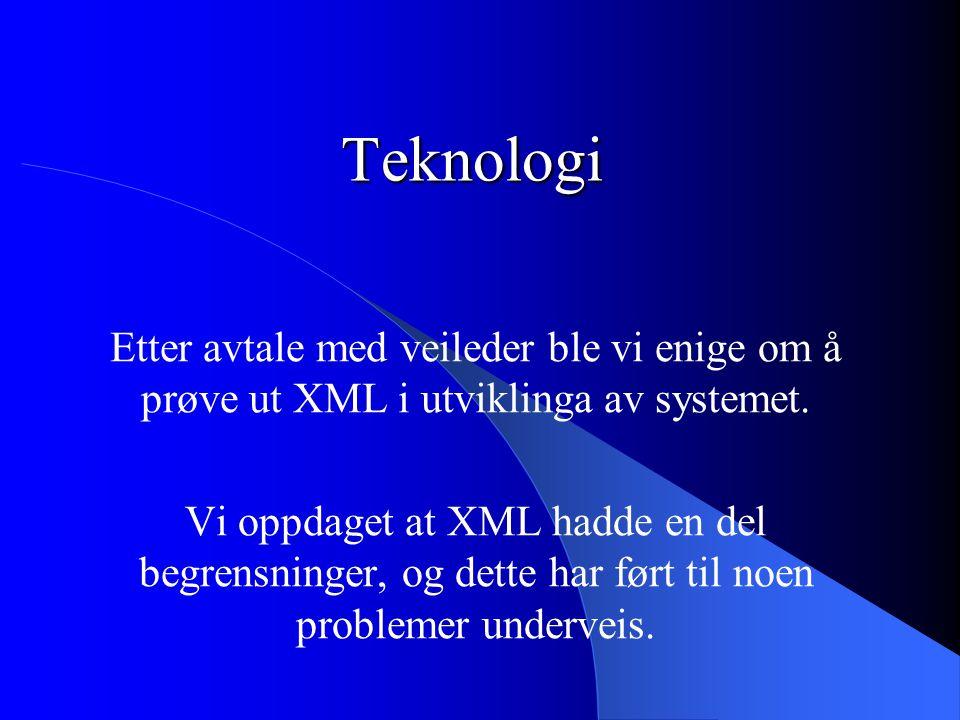 Teknologi Etter avtale med veileder ble vi enige om å prøve ut XML i utviklinga av systemet.