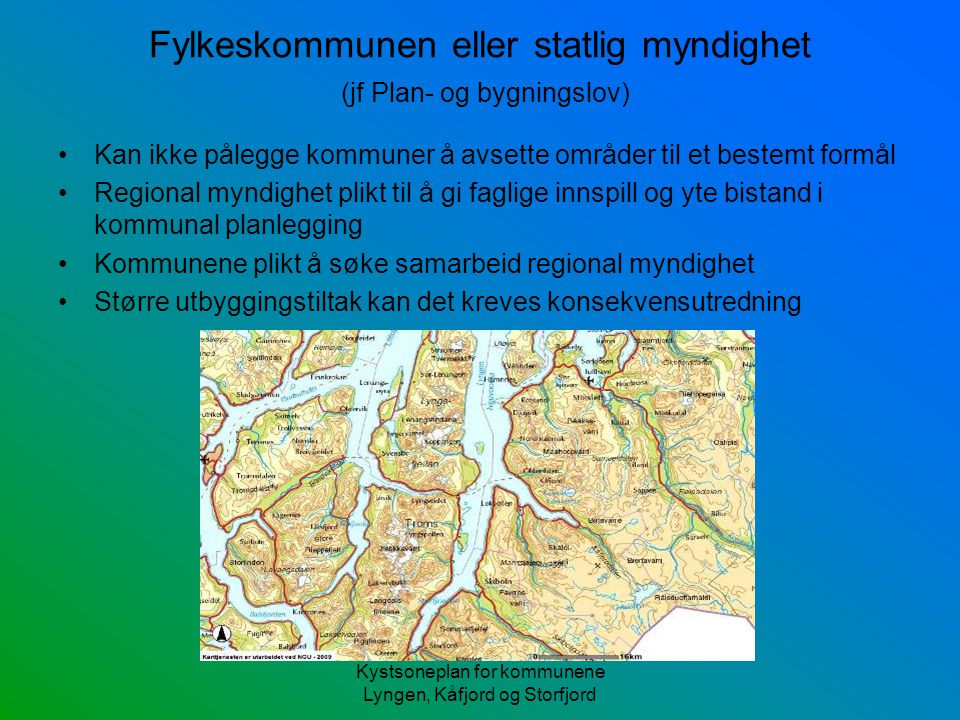 Fylkeskommunen eller statlig myndighet (jf Plan- og bygningslov)