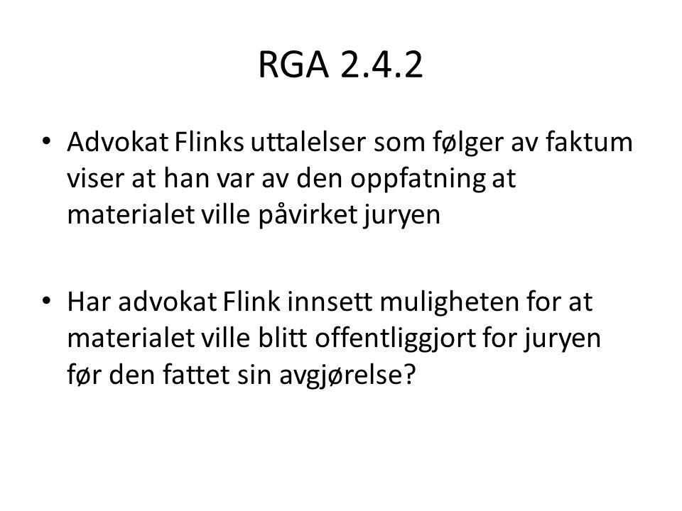 RGA 2.4.2 Advokat Flinks uttalelser som følger av faktum viser at han var av den oppfatning at materialet ville påvirket juryen.