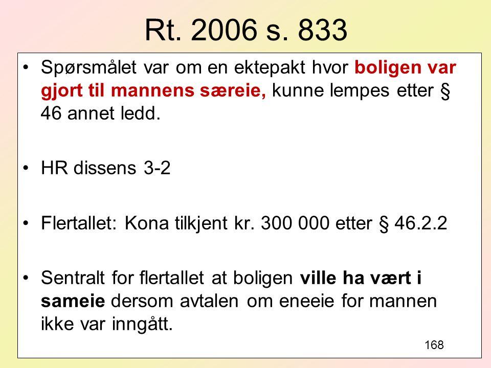 Rt. 2006 s. 833 Spørsmålet var om en ektepakt hvor boligen var gjort til mannens særeie, kunne lempes etter § 46 annet ledd.