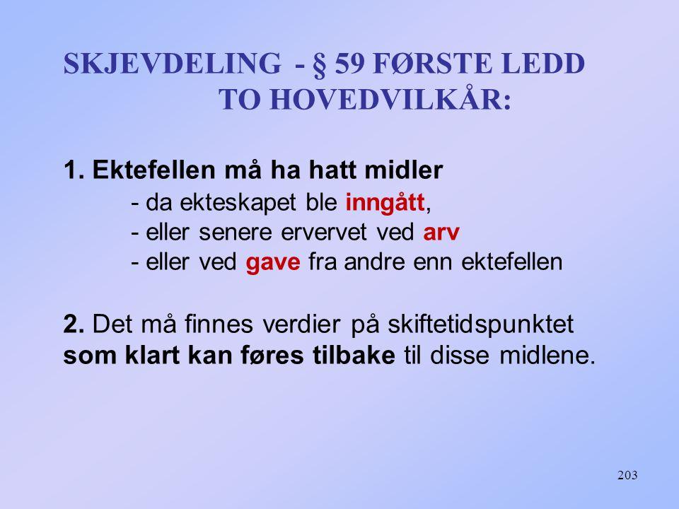 SKJEVDELING - § 59 FØRSTE LEDD TO HOVEDVILKÅR: