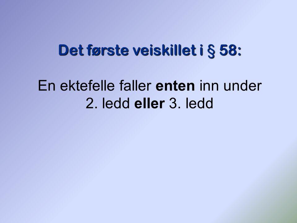 Det første veiskillet i § 58: