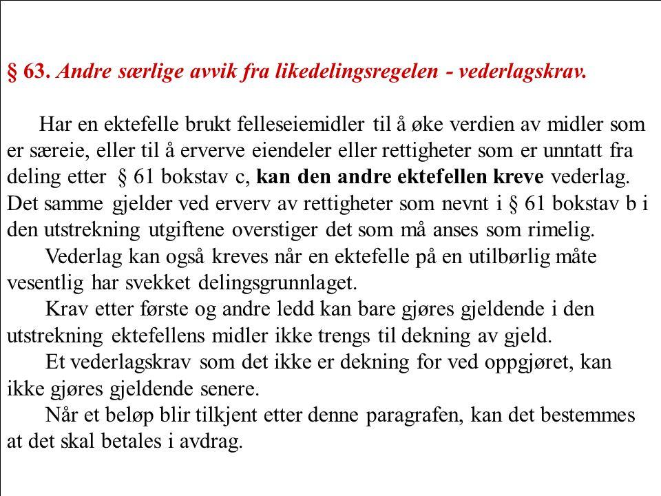 § 63. Andre særlige avvik fra likedelingsregelen - vederlagskrav.
