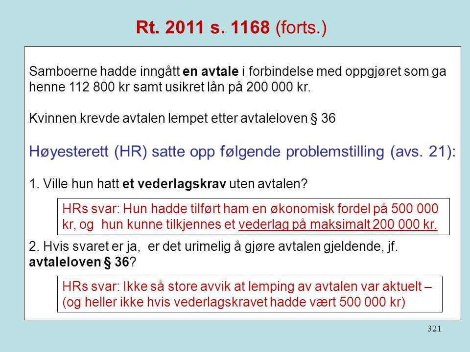 Rt. 2011 s. 1168 (forts.) Samboerne hadde inngått en avtale i forbindelse med oppgjøret som ga henne 112 800 kr samt usikret lån på 200 000 kr.