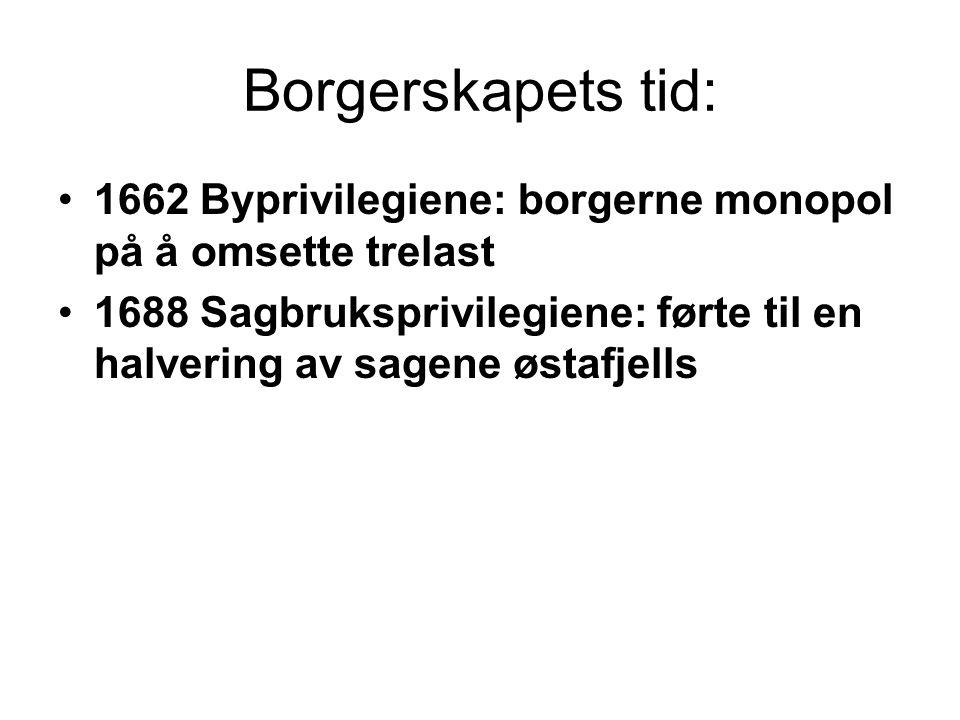 Borgerskapets tid: 1662 Byprivilegiene: borgerne monopol på å omsette trelast.