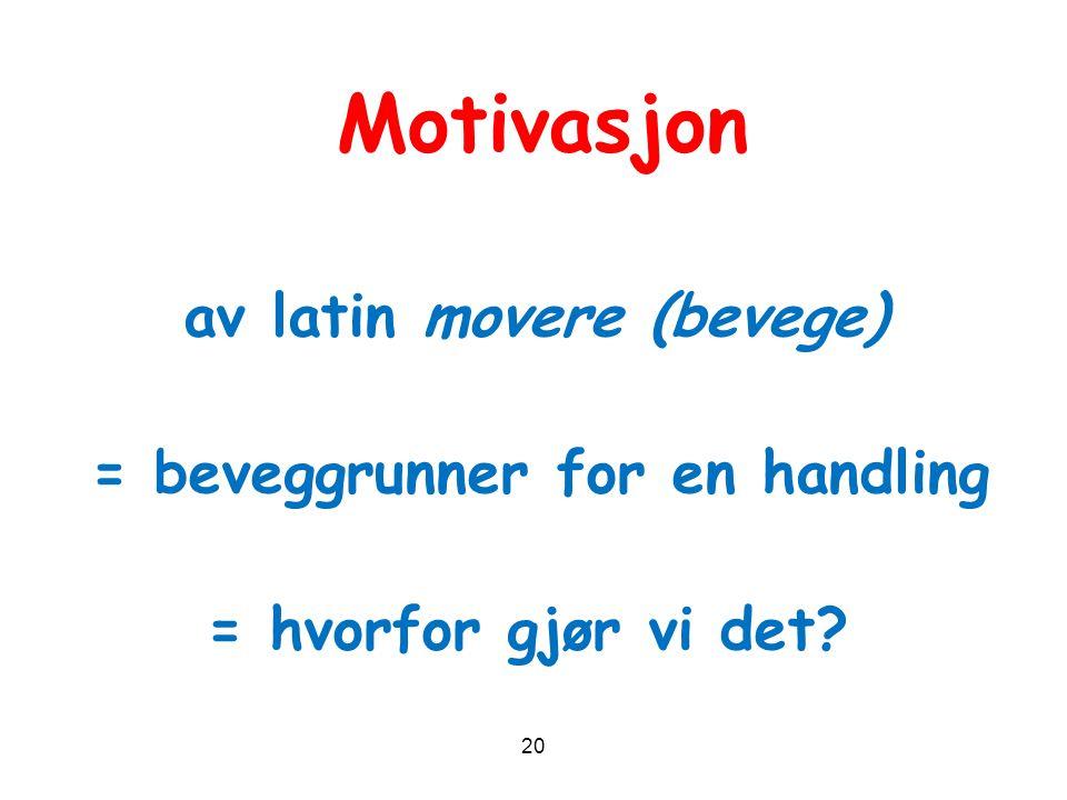 av latin movere (bevege) = beveggrunner for en handling