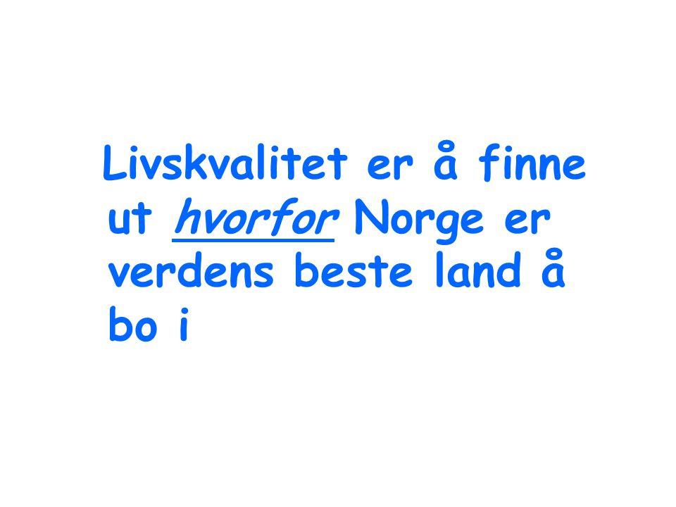 Livskvalitet er å finne ut hvorfor Norge er verdens beste land å bo i