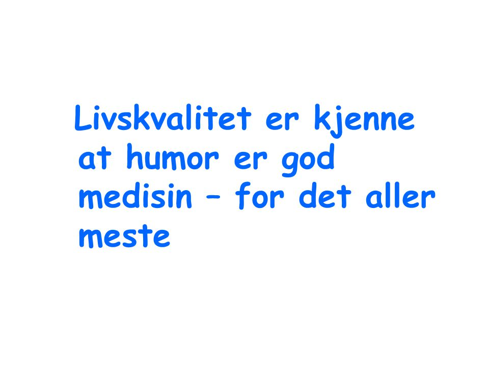 Livskvalitet er kjenne at humor er god medisin – for det aller meste