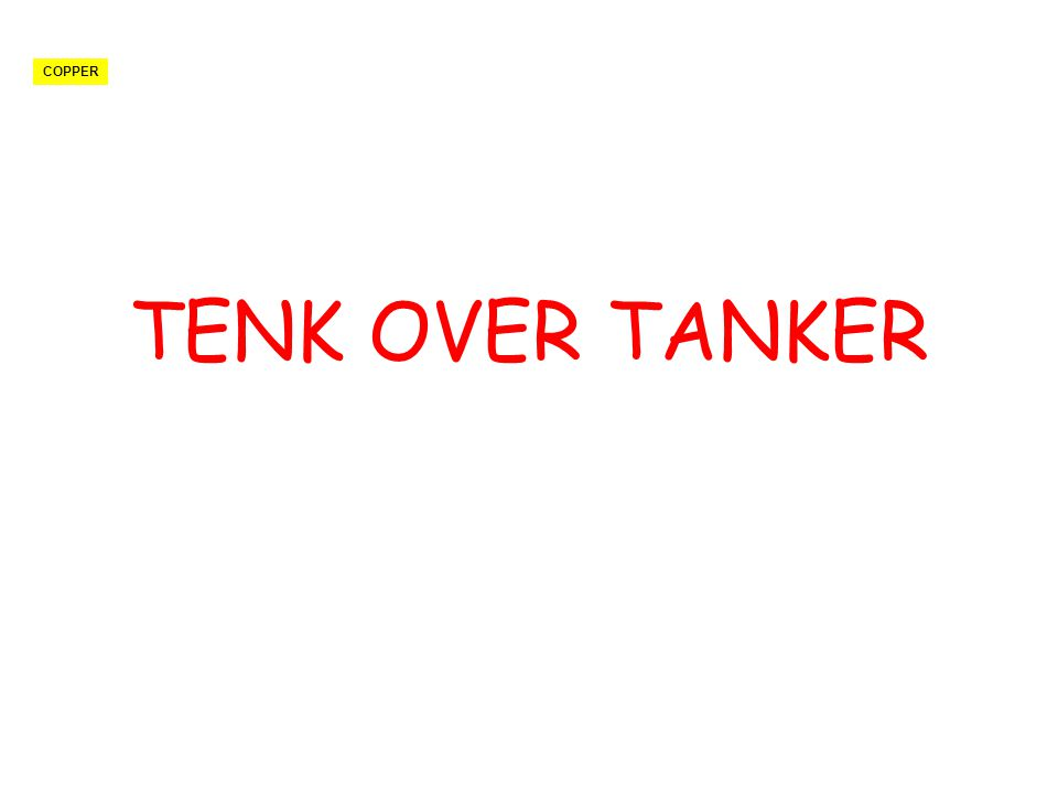 COPPER TENK OVER TANKER