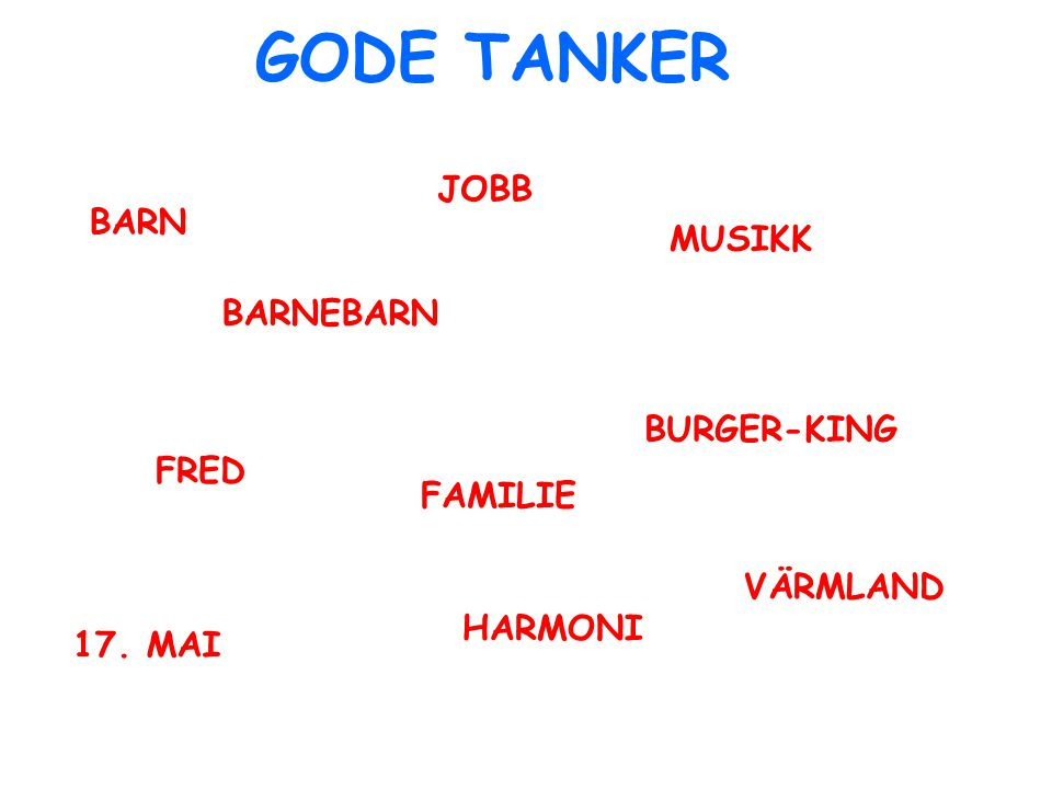 GODE TANKER JOBB BARN MUSIKK BARNEBARN BURGER-KING FRED FAMILIE