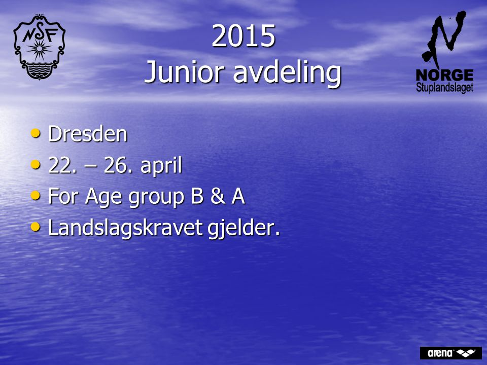 2015 Junior avdeling Dresden 22. – 26. april For Age group B & A