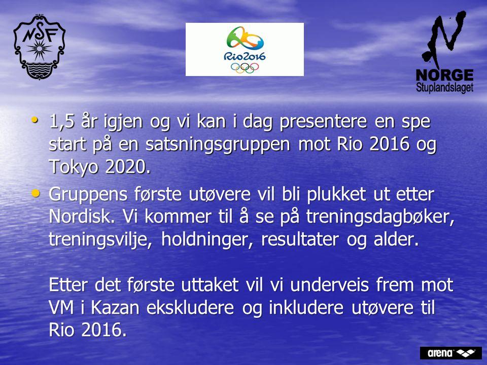 . 1,5 år igjen og vi kan i dag presentere en spe start på en satsningsgruppen mot Rio 2016 og Tokyo 2020.