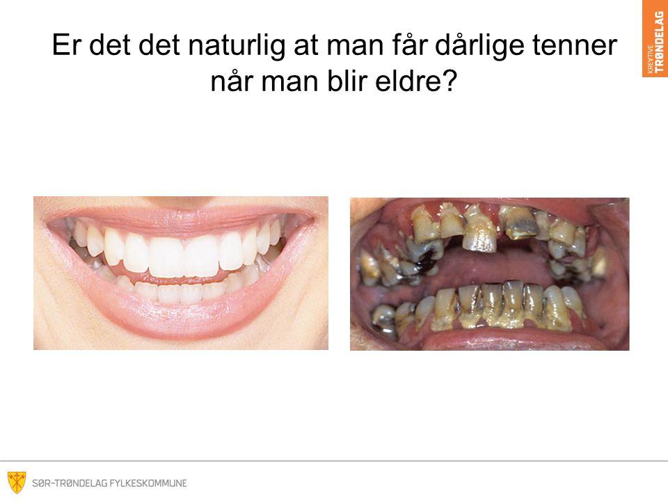 Er det det naturlig at man får dårlige tenner når man blir eldre
