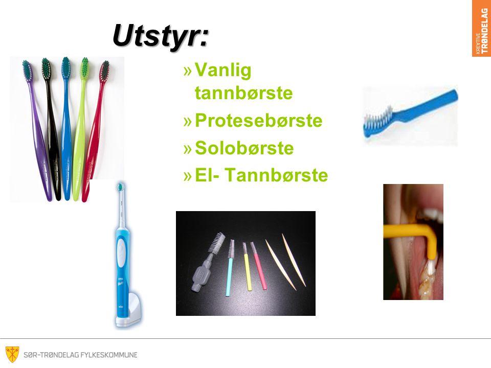 Utstyr: Vanlig tannbørste Protesebørste Solobørste El- Tannbørste