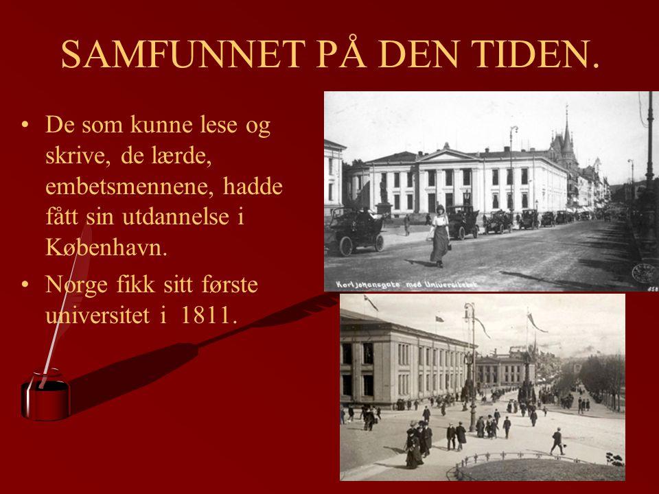 SAMFUNNET PÅ DEN TIDEN. De som kunne lese og skrive, de lærde, embetsmennene, hadde fått sin utdannelse i København.