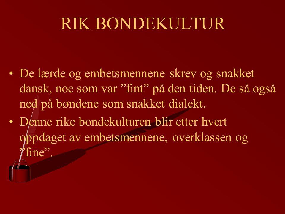 RIK BONDEKULTUR De lærde og embetsmennene skrev og snakket dansk, noe som var fint på den tiden. De så også ned på bøndene som snakket dialekt.