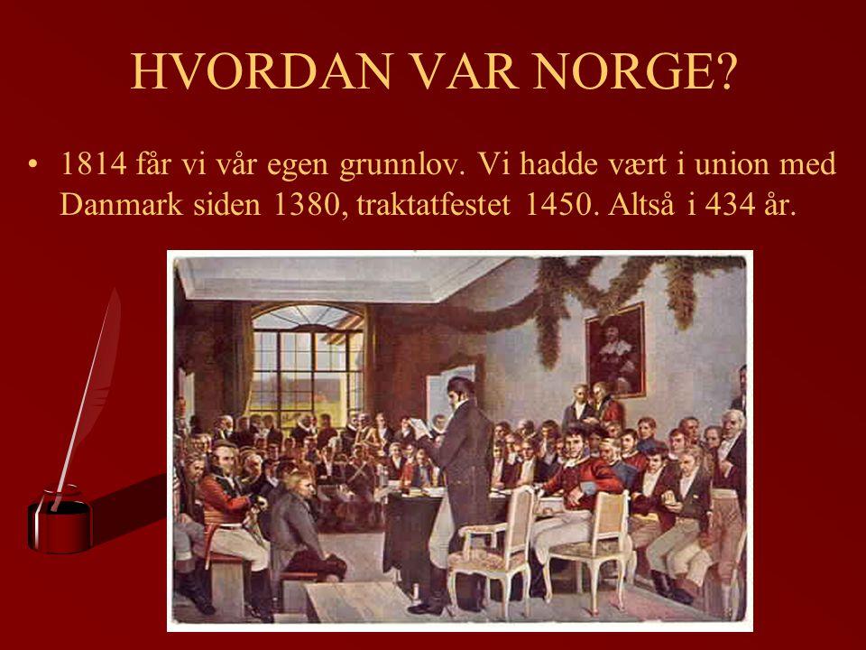 HVORDAN VAR NORGE. 1814 får vi vår egen grunnlov.