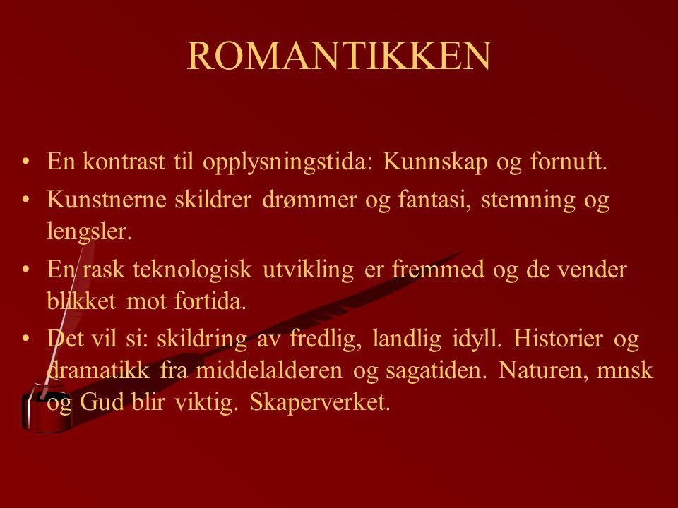ROMANTIKKEN En kontrast til opplysningstida: Kunnskap og fornuft.
